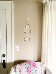 """It Is Well With My Soul""  Really like the idea of having words on the way.  Thinking this would be super cute in the breezeway that goes out to the patio!"