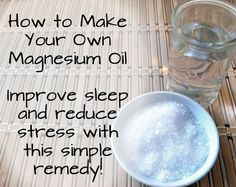 ❤ How To Make Your Own Magnesium Oil To Improve Sleep And Reduce Stress ❤
