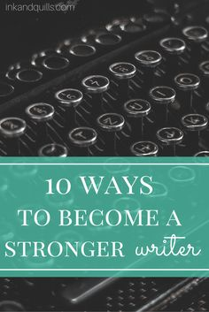 10 Ways To Become A Stronger Writer | Every writer wants to improve their craft. But how can you strengthen your writing skills?