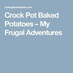 Crock Pot Baked Potatoes – My Frugal Adventures