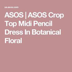 ASOS   ASOS Crop Top Midi Pencil Dress In Botanical Floral