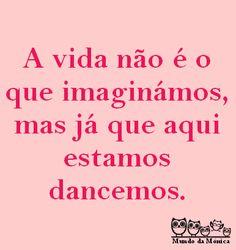 A vida não é o que imaginámos, mas já que aqui estamos dancemos