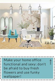 Make your home office functional and sexy: don't be afraid to buy fresh flowers and use funky wallpaper!