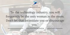 """In the technology industry, you will frequently be the only woman in the room. Don't let that intimidate you or discourage you."" - Yuliya Falkovich, CTO/Technology Advisor, Garnet News #MemberAdvice #Confidence #Tech #EllevateYourself #Quotes"