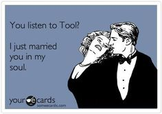 Anyone who likes Tool, is AT LEAST cool enough in my book...possibly future husband material. Don't like Tool? We're not friends, and have no reason to speak :) Have a nice day.