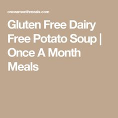 Gluten Free Dairy Free Potato Soup | Once A Month Meals