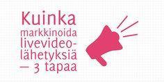 Livevideolähetyksen markkinointi on järkevää paitsi ennen lähetystä, myös sen aikana ja aiheen kestäessä myös jälkikäteen. Hanna Takala antaa 3 vinkkiä.