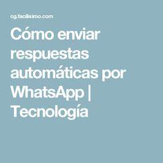 Cómo enviar respuestas automáticas por WhatsApp | Tecnología