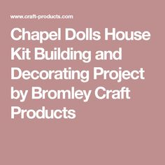 Chapel Dolls House Kit Building and Decorating Project by Bromley Craft Products
