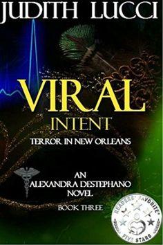 Viral Intent: Third Book in the Alexandra Destephano Medical Thriller Series