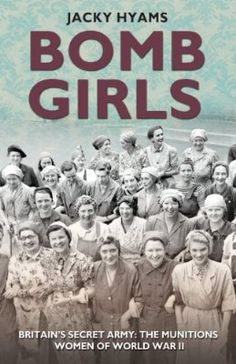 Bomb Girls - Britain's Secret Army: The Munitions Women of World War II:Amazon:Kindle Store