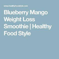 Blueberry Mango Weight Loss Smoothie | Healthy Food Style