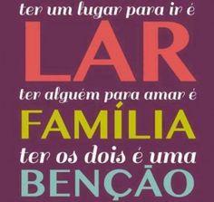 Ter um lugar para ir é um lar. Ter alguém para amar é família. Ter os dois é uma benção.