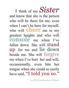 This reminds me of my sisters all the time. I don't know what i would do without them. They make me smile anytime we talk. We will always be there to catch each other when we fall.To be with my sisters are all i could ask for. <3