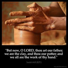 """But now, O Lord, thou art our father; we are the clay, and thou our potter; and we all are the work of thy hand"" (Isaiah 64:8). #KWMinistries"