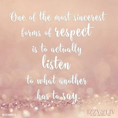 Listen to what a person has to say. #listen #respect #love #izzyandliv - http://ift.tt/1HQJd81