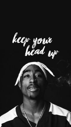 Keep your head up - Tupac Head Up Quotes, Xxxtentacion Quotes, Tupac Quotes, Rapper Quotes, Hip Hop Quotes, Dope Quotes, Tupac Shakur, 2pac Wallpaper, 2pac Music