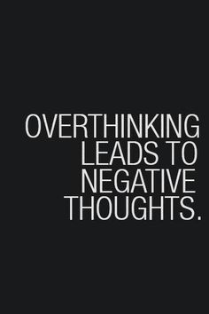 Overthinking is probably one of my worst habits...