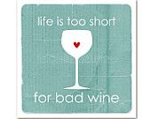 life is too short for bad wine - new treasury!