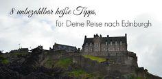 8 unbezahlbar heiße Tipps, für Deine Reise nach Edinburgh
