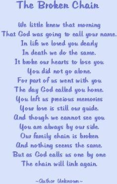The Broken Chain....  A quote that got me through the day when Daddy passed away.