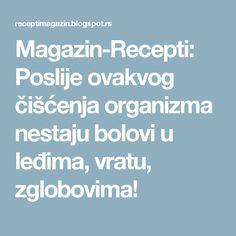 Magazin-Recepti: Poslije ovakvog čišćenja organizma nestaju bolovi u leđima, vratu, zglobovima!