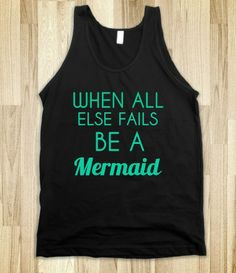 when all else fails be a mermaid