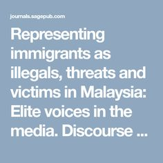 Representing immigrants as illegals, threats and victims in Malaysia: Elite voices in the media. Discourse & Society -   Zuraidah Mohd Don, Charity Lee, 2014