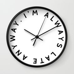 Buy ESPECIAL FOR CLOCKS. I'm always late anyway. Wall Clock by sarahbrust. Worldwide shipping available at Society6.com. Just one of millions of high quality products available.