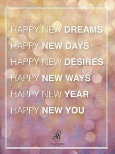 Happy new dreams, days, desires, ways, happy new year.happy new you! Happy New Year 2014, Happy New Year Quotes, Quotes About New Year, Happy Quotes, Positive Quotes, Year 2016, Happy 2015, Nouvel An Citation, Silvester Party