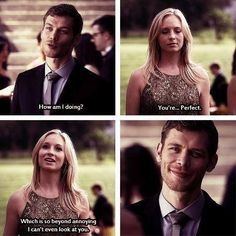 You are perfect :)) Klaus and Caroline