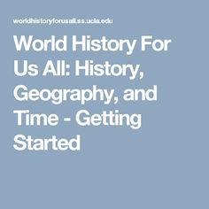 World History For Us All: History, Geography, and Time - Getting Started