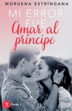 Mi error fue amar al príncipe. Parte I, de Moruena Estríngana. El amor es lo que define a la vida de los seres humanos y sin él la mayoría de nosotros nos ...