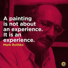 """""""A painting is not about an experience. Art Qoutes, Quotations, Life Quotes, Mark Rothko, Rothko Art, Artist Quotes, Creativity Quotes, Make Art, Morning Quotes"""