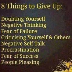 8 things to give up today: doubting yourself, negative thinking, fear of failure ...