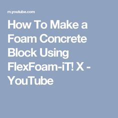 How To Make a Foam Concrete Block Using FlexFoam-iT! X - YouTube
