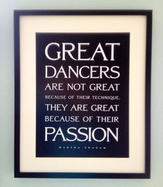 """Great dancers are not great because of their technique, they are great because of their passion."" --Martha Graham #dancesitesdoneright #dance #quote"