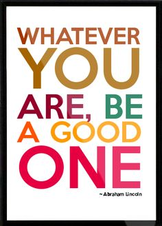 Whatever you wanna be.. Just be a good one