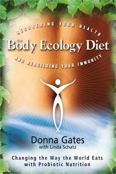 The Body Ecology Diet: Recovering Your Health and Rebuilding Your Immunity  http://bodyecology.com/the-body-ecology-diet-book.html