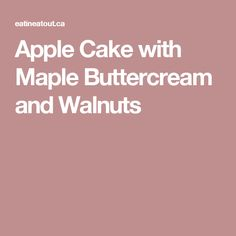 Apple Cake with Maple Buttercream and Walnuts