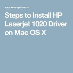Steps to Install HP Laserjet 1020 Driver on Mac OS X
