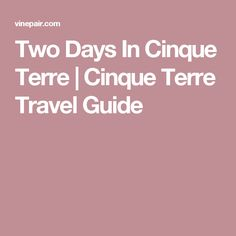 Two Days In Cinque Terre | Cinque Terre Travel Guide