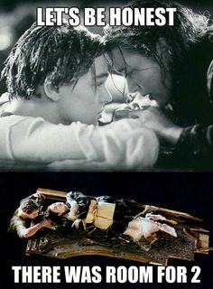 The first time I saw Titanic, I wondered why she didn't move over.  There was plenty of room for two.