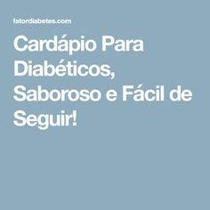 Cardápio Para Diabéticos, Saboroso e Fácil de Seguir! Light Diet, Diabetes Mellitus, Medicine, Low Carb, Cooking, Healthy, Recipes, Food, Diabetic Recipes