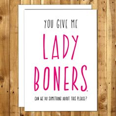Sexy Cards. Naughty Card. Dirty Cards. Kinky Card. For Husband. Card For Boyfriend. Valentines Day. Card For Him. Funny Love Card. You give me Lady Boners. Can we do something about this please?