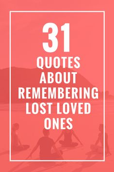 31 Quotes About Remembering Lost Loved Ones