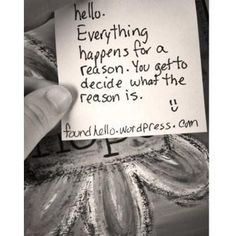 Everything happens for a reason. You get to decide what the reason it. #foundhello