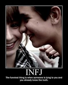 INFJ - The funniest thing is when someone is lying to you and you already know the truth