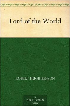 Lord of the World - Kindle edition by Robert Hugh Benson. Literature & Fiction Kindle eBooks @ Amazon.com.