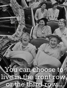 You can choose to live in the front row, or the third row. Inspirational quotes on PictureQuotes.com.